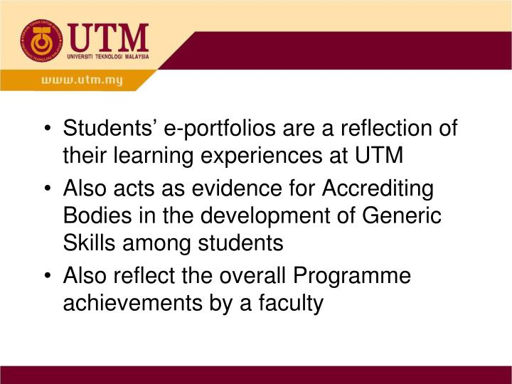 Students' e-portfolios are a reflection of their learning experiences at UTM
