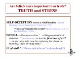 are beliefs more important than truth truth and stress