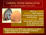coping with mismatch the anterior cingulate cortex acc