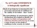 to act with confidence is biologically significant