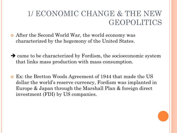 1/ ECONOMIC CHANGE & THE NEW      GEOPOLITICS
