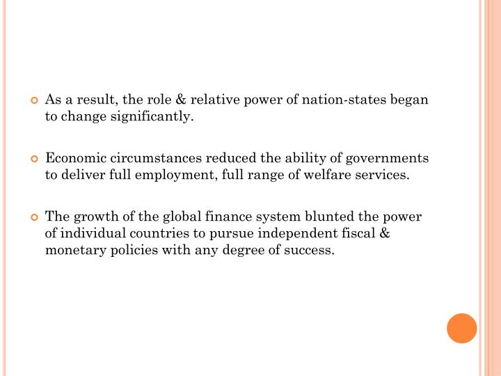 As a result, the role & relative power of nation-states began to change significantly.