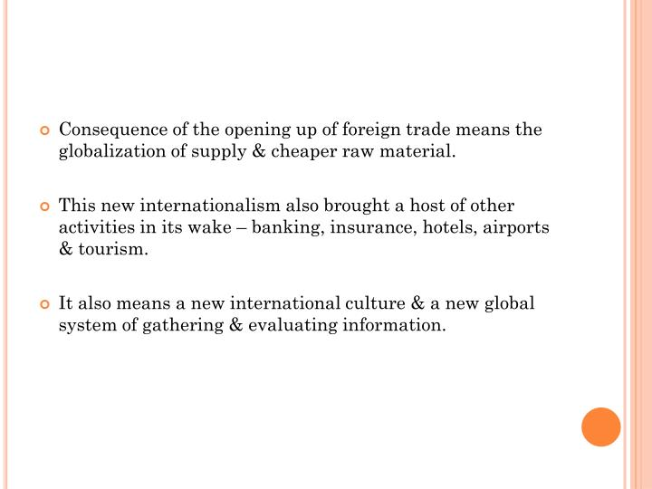 Consequence of the opening up of foreign trade means the globalization of supply & cheaper raw material.