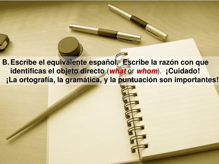 Escribe el equivalente español.  Escribe la razón con que