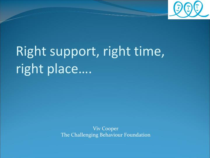 Right support, right time, right place….