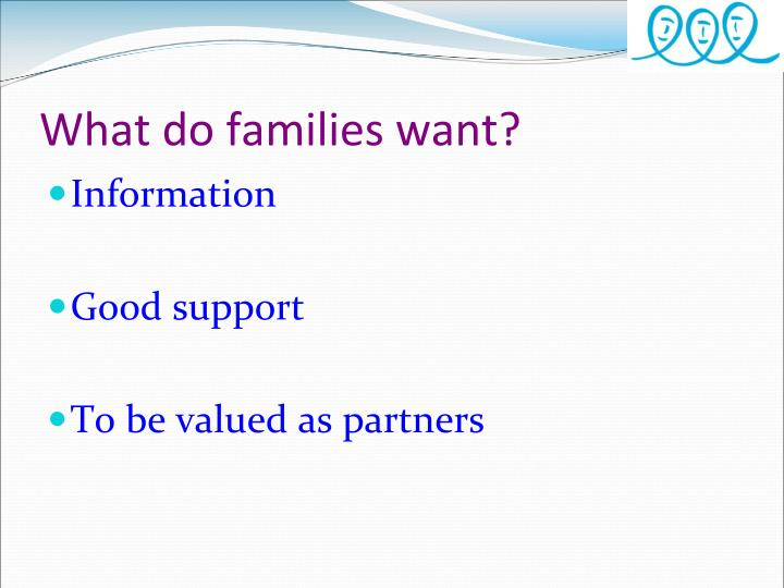 What do families want?