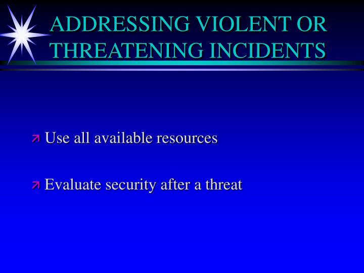 ADDRESSING VIOLENT OR THREATENING INCIDENTS