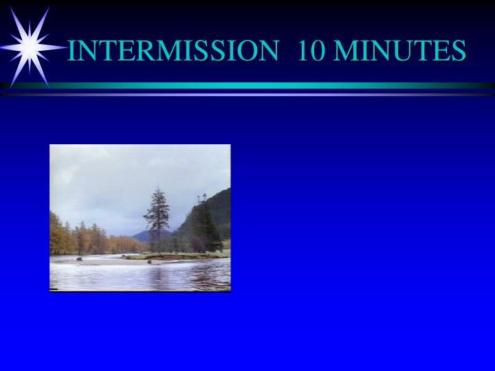 INTERMISSION  10 MINUTES