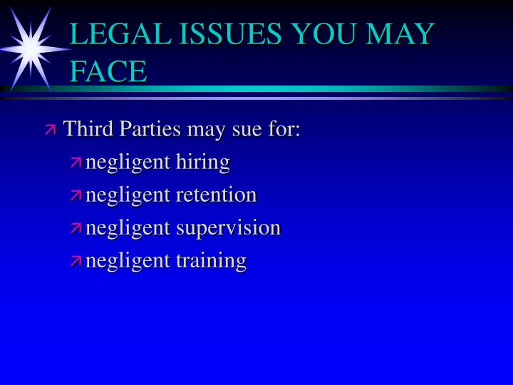 LEGAL ISSUES YOU MAY FACE