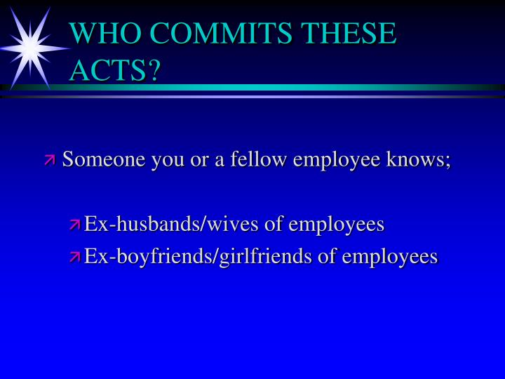 WHO COMMITS THESE ACTS?