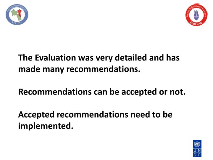 The Evaluation was very detailed and has made many recommendations.