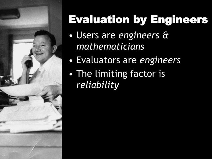 Evaluation by Engineers