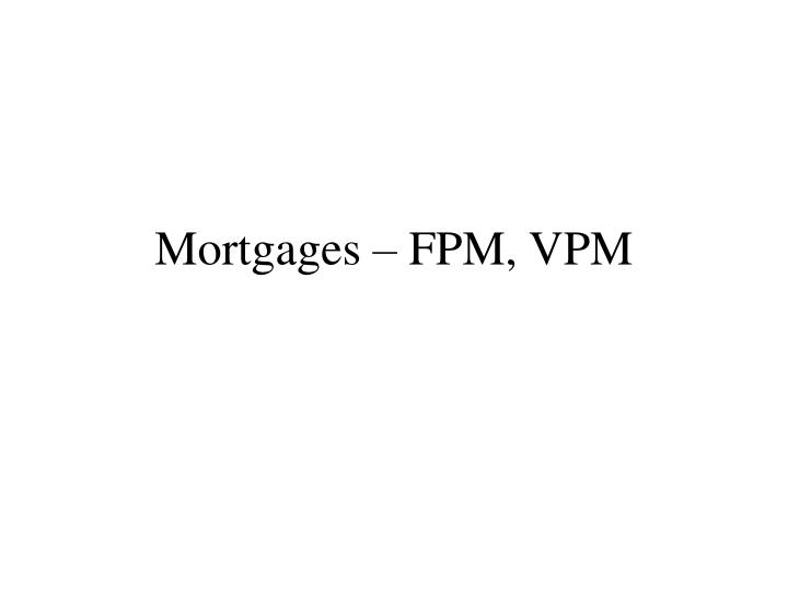 Mortgages fpm vpm