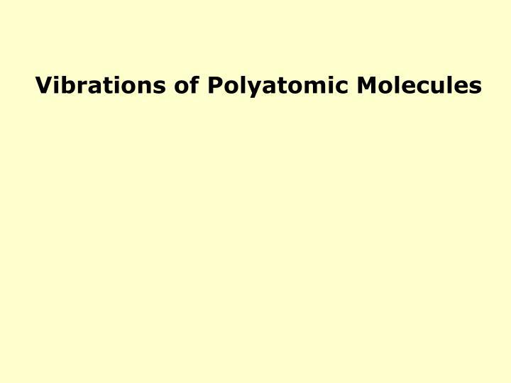Vibrations of Polyatomic Molecules