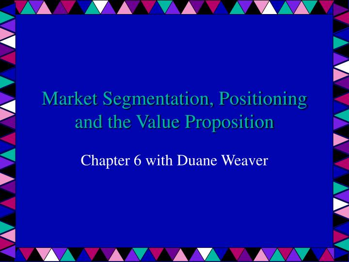 market segmentation positioning and the value proposition