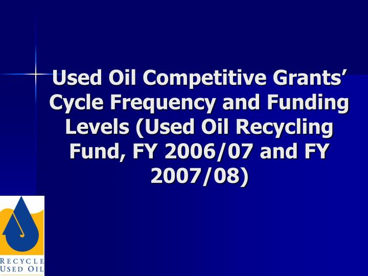Used Oil Competitive Grants' Cycle Frequency and Funding Levels (Used Oil Recycling Fund, FY 2006/07 and FY 2007/08)