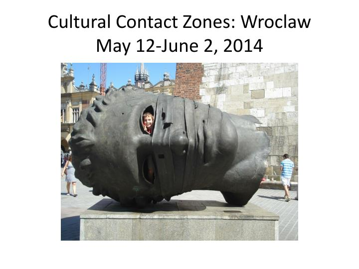 Cultural contact zones wroclaw may 12 june 2 2014