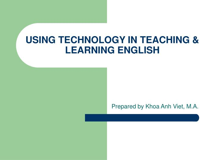 USING TECHNOLOGY IN TEACHING & LEARNING ENGLISH