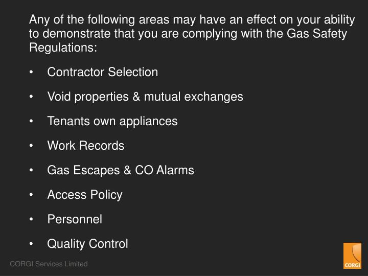 Any of the following areas may have an effect on your ability to demonstrate that you are complying with the Gas Safety Regulations: