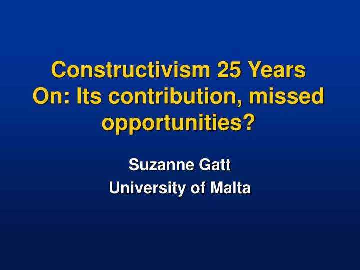 Constructivism 25 years on its contribution missed opportunities