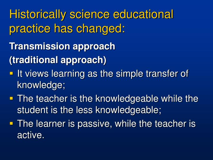 Historically science educational practice has changed: