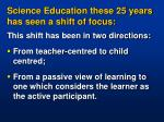 science education these 25 years has seen a shift of focus