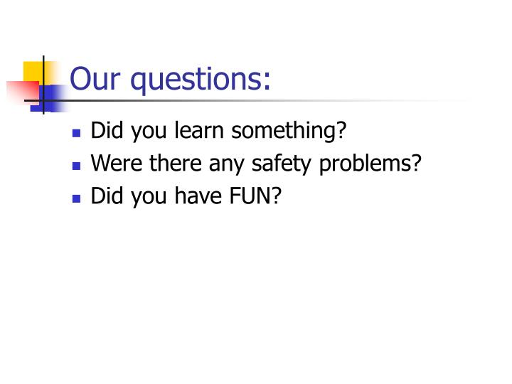 Our questions: