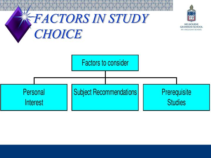 FACTORS IN STUDY CHOICE