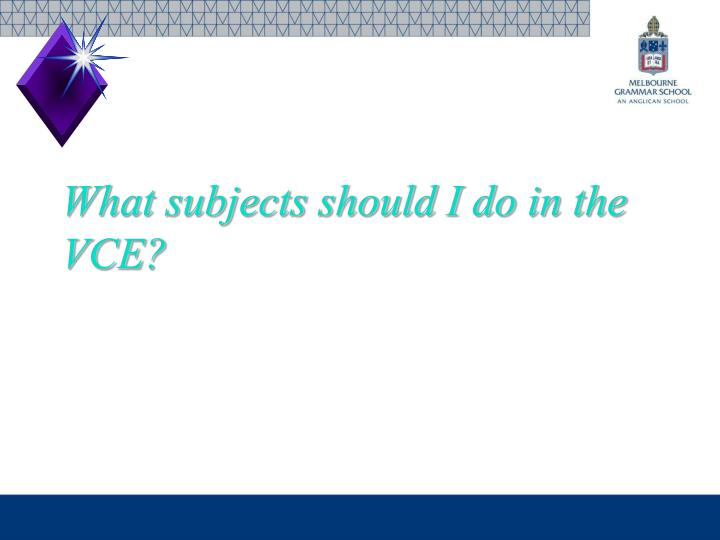 What subjects should I do in the VCE?