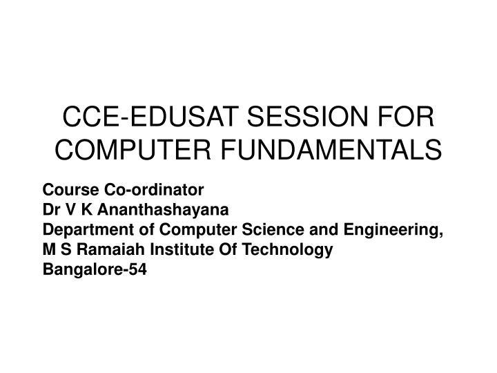 Cce edusat session for computer fundamentals1