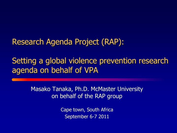 Research agenda project rap setting a global violence prevention research agenda on behalf of vpa