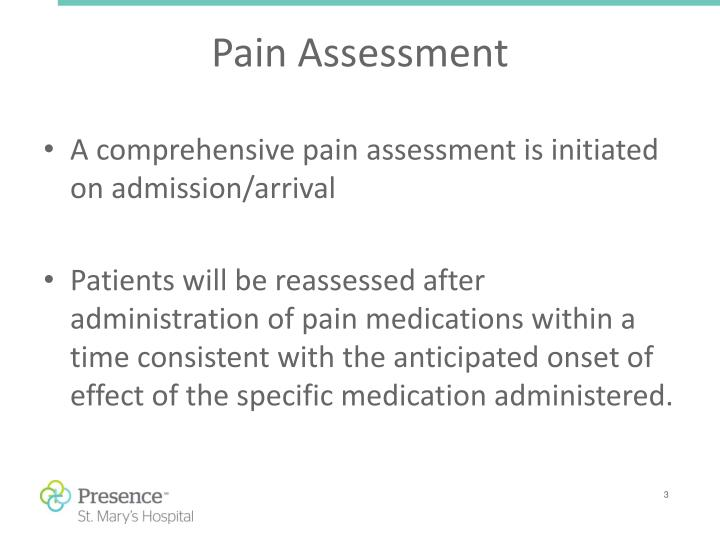 A comprehensive pain assessment is initiated on admission/arrival