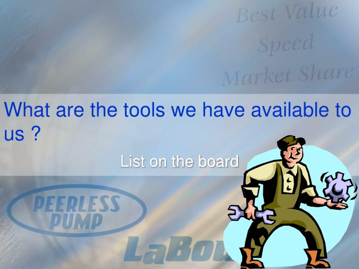 What are the tools we have available to us ?