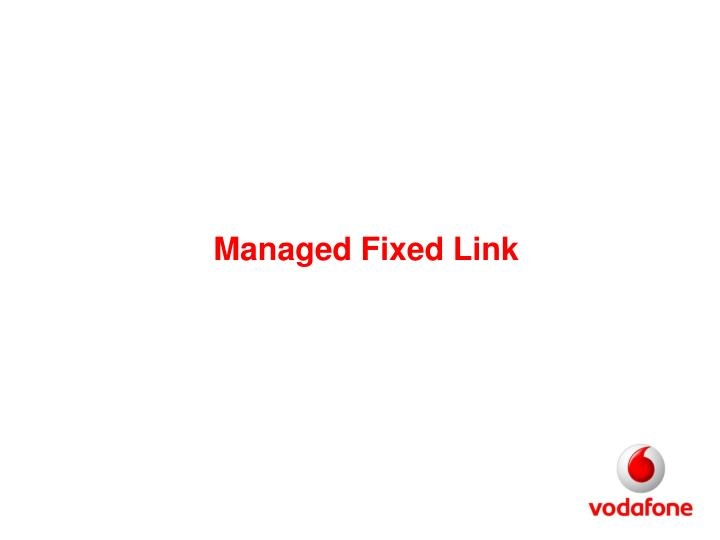 Managed Fixed Link