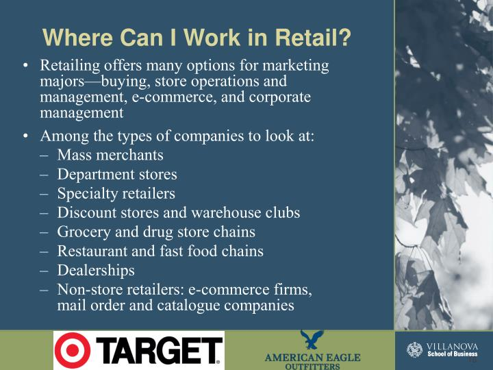 Retailing offers many options for marketing majors—buying, store operations and management, e-commerce, and corporate management