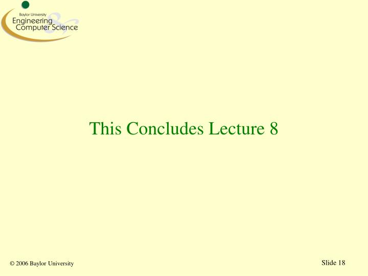 This Concludes Lecture 8