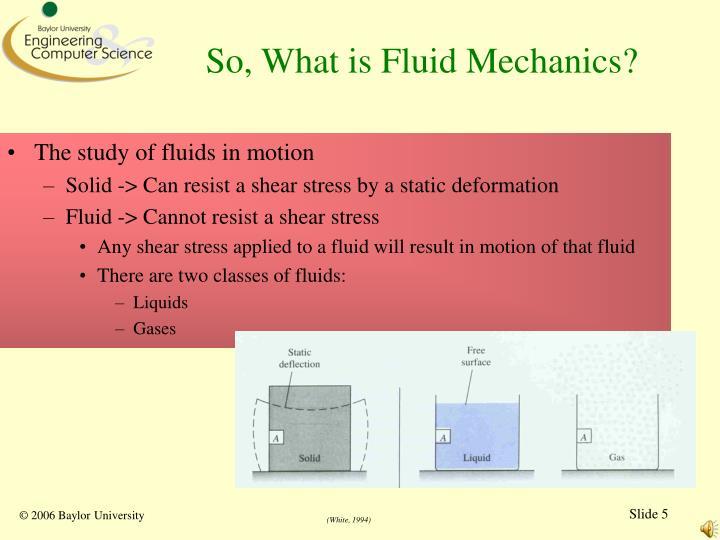 So, What is Fluid Mechanics?