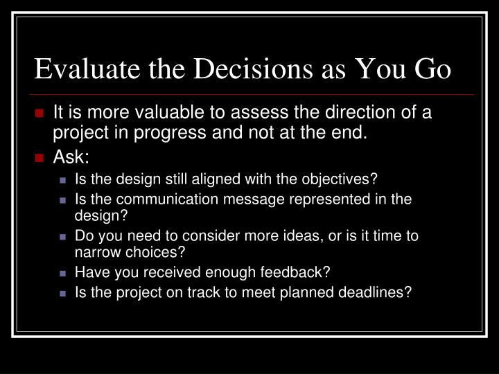 Evaluate the Decisions as You Go