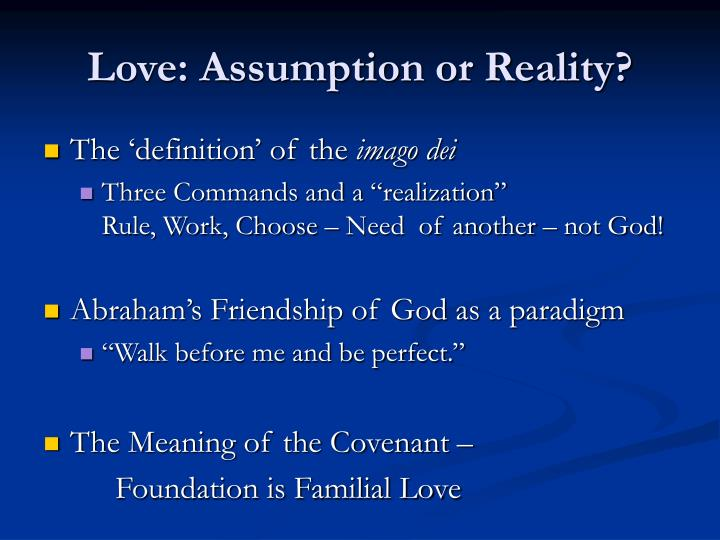 Love: Assumption or Reality?