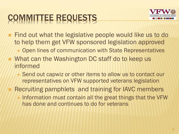 Find out what the legislative people would like us to do to help them get VFW sponsored legislation approved