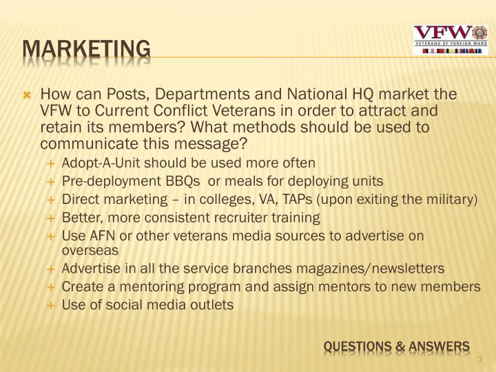 How can Posts, Departments and National HQ market the VFW to Current Conflict Veterans in order to attract and retain its members? What methods should be used to communicate this message?