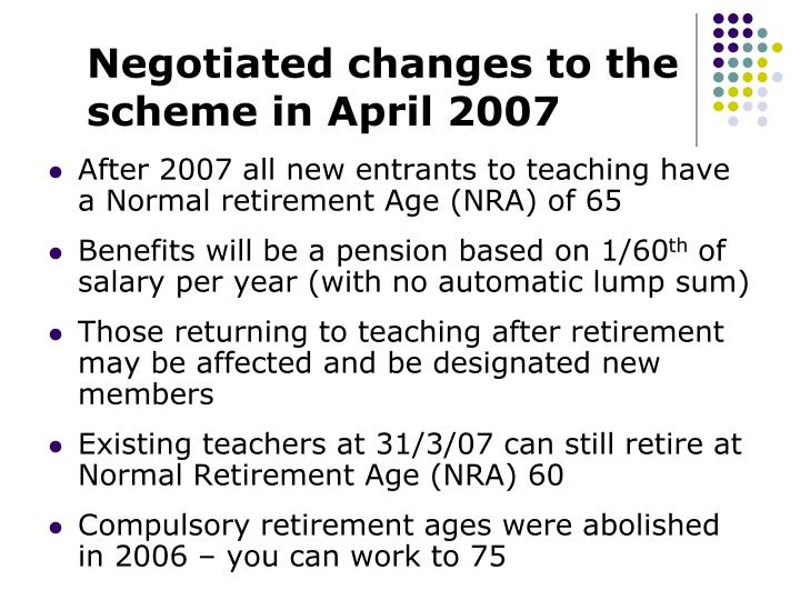 Negotiated changes to the scheme in April 2007