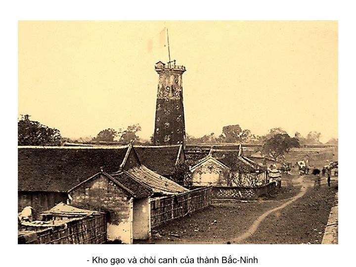 - Kho gạo và chòi canh của thành Bắc-Ninh