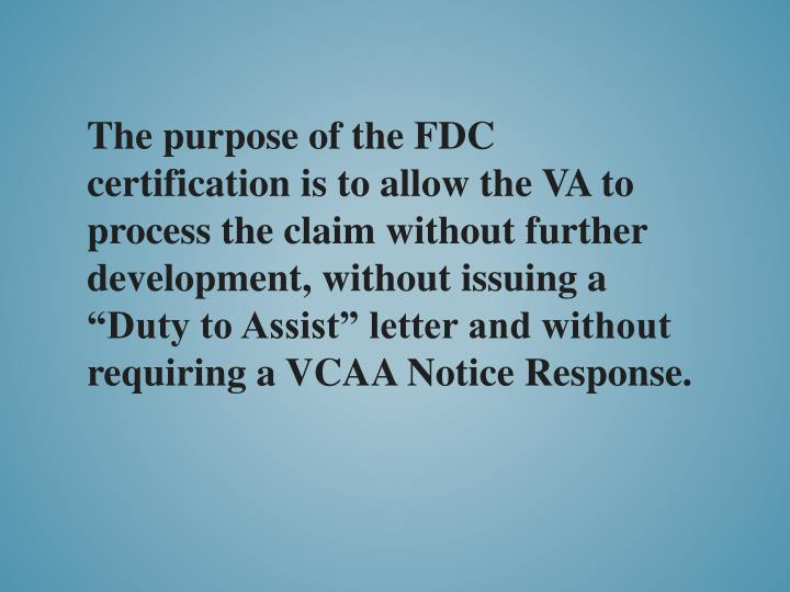 "The purpose of the FDC certification is to allow the VA to process the claim without further development, without issuing a ""Duty to Assist"" letter and without requiring a VCAA Notice Response."