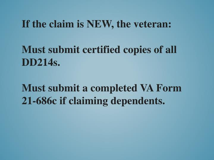If the claim is NEW, the veteran: