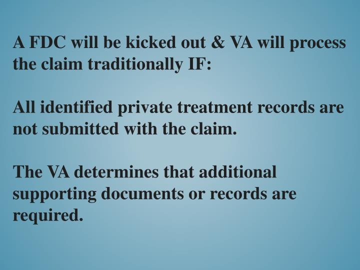 A FDC will be kicked out & VA will process the claim traditionally IF: