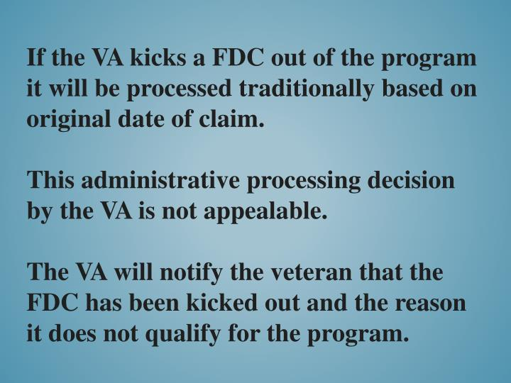 If the VA kicks a FDC out of the program it will be processed traditionally based on original date of claim.