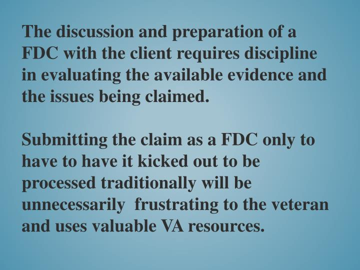 The discussion and preparation of a FDC with the client requires discipline in evaluating the available evidence and the issues being claimed.