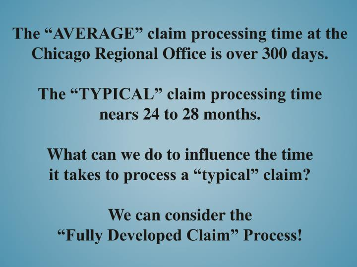 "The ""AVERAGE"" claim processing time at the Chicago Regional Office is over 300 days."