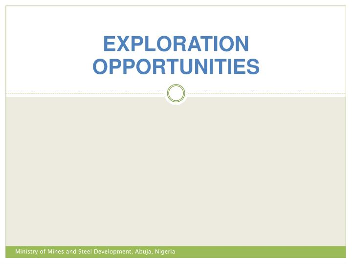 EXPLORATION OPPORTUNITIES